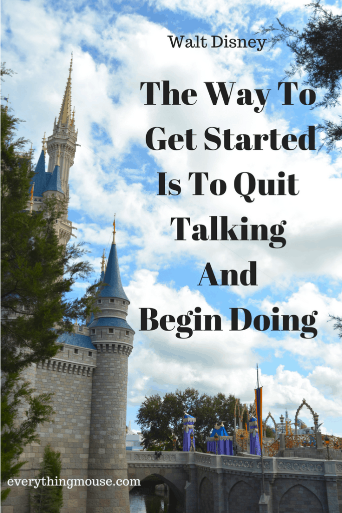 The Way To Get Started Is To Quit Talking And Begin Doing (1)