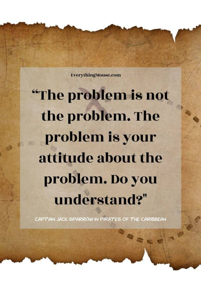 """""""The problem is not the problem. The problem is your attitude about the problem. Do you understand?"""""""